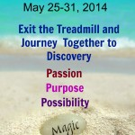Exit the Treadmill and Journey Together to Discovery a Path of Passion Purpose and Possibility